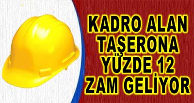 Kadro Alan Taşerona Yüzde 12 Zam Geliyor