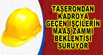 Kadroya Geçen Taşeron İşçilerin Maaş Zammı Beklentileri Devam Ediyor
