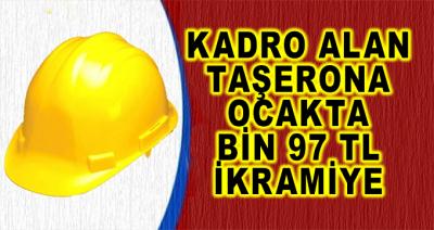 Kadroya Geçen Taşerona Ocak Ayında Bin 97 Lira İkramiye