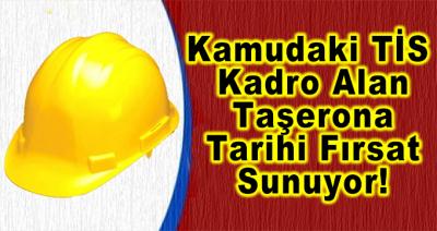 Kamudaki TİS Kadro Alan Taşerona Tarihi Fırsat Sunuyor!