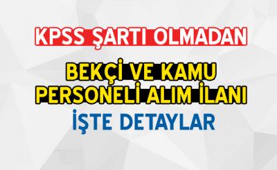 KPSS Şartı Olmadan Belediye Bekçi Ve Kamu Personeli Alımı