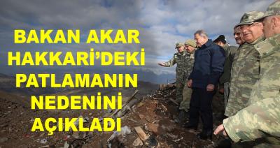 Milli Savunma Bakanı Akar, Hakkari'deki Patlamanın Nedenini Açıkladı