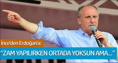 Muharrem İnce'den Erdoğan'a: Zam yapılırken ortada yoksun ama...'