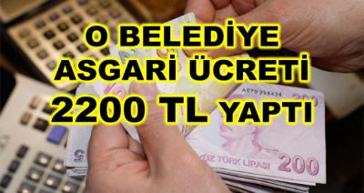 O Belediye Asgari Ücreti 2200 TL Yaptı