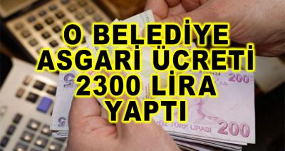 O Belediye Asgari Ücreti 2300 Lira Yaptı