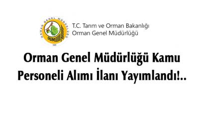 Orman Genel Müdürlüğü Kamu Personeli Alımı İlanı Yayımlandı!