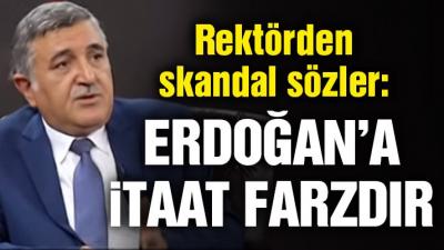 Rektörden Skandal Sözler! 'Erdoğan'a İtaat Etmek Farzdır'
