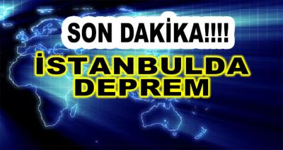 Son Dakika ! İstanbul'da Deprem!