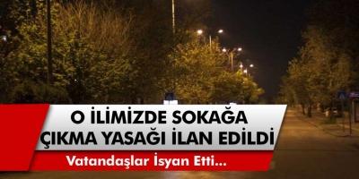Son Dakika: Sokağa Çıkma Yasağı Geldi, Vatandaşlar İsyanda!