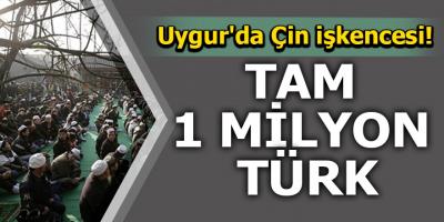 Tam 1 milyon Türk! Uygur'da Çin işkencesi!