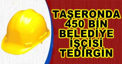 Taşeronda 450 Bin Belediye İşçisi Tedirgin