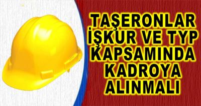 Taşeronlar, İş-Kur ve TYP Kapsamında Kadroya Alınmalıdır