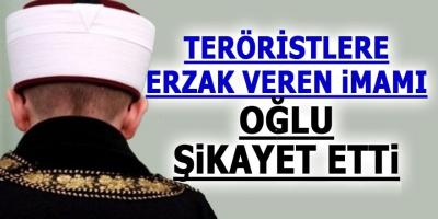 Teröristlere Erzak Veren İmamı Oğlu Şikayet Etti