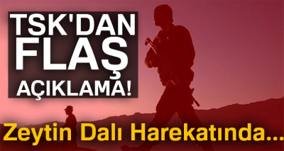 TSK'dan Flaş Zeytin Dalı Harekatı Açıklaması!