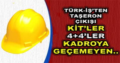 TÜRK-İŞ'ten Taşeron Çıkışı! KİT'ler, 4 Artı 4 Alanlar ve Kadroya Geçemeyenler