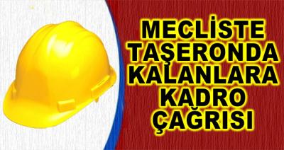 Türkiye Büyük Millet Meclisinde Taşeronda Kalanlara Kadro Çağrısı